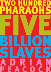 Two Hundred Pharaohs Five Billion Slaves