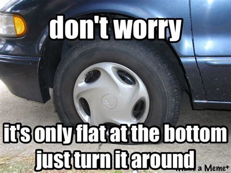Tire Meme - don t worry about your next flat tire