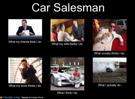 Car Salesman Meme...what Do You Think Car Salesman Do