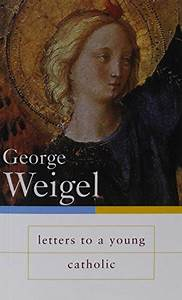 letters to a young catholic With george weigel letters to a young catholic