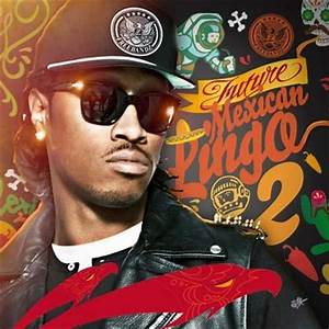 Future The Rapper Mexican Lingo 2 ~ ENTERTAINMENT ALWAYS ...