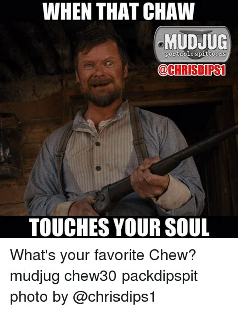 Meme Photo - when that chaw mudjug portable spittoons touches your soul what s your favorite chew mudjug
