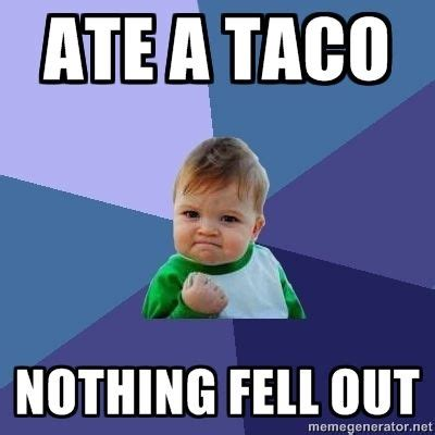 Taco Meme - nothing fell out lmfao memes pinterest