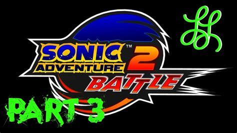 Sonic Adventure Battle 2 Part 3