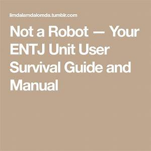 Not A Robot  U2014 Your Entj Unit User Survival Guide And