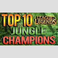 Top 10 Jungle Champions  League Of Legends Youtube