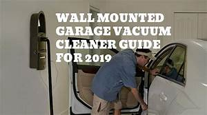 Wall Mounted Garage Vacuum Cleaner Guide For 2019