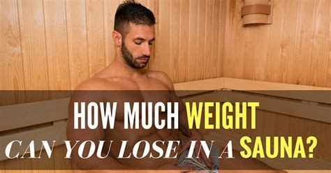 How Much Weight Can You Lose In A Sauna? Fitnesspurity