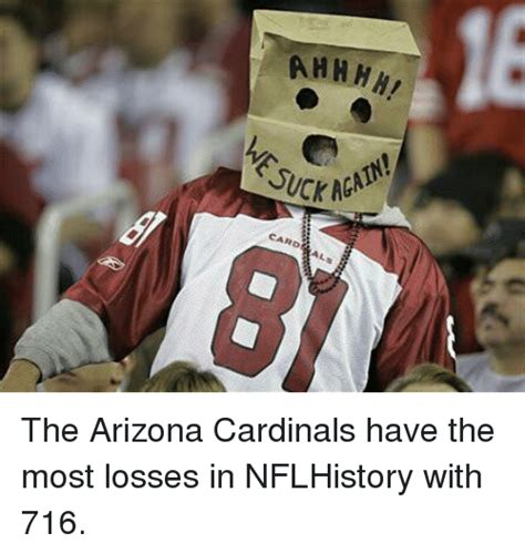 Arizona Cardinals Memes - ahaha juck mgm card aals the arizona cardinals have the most losses in nflhistory with 716