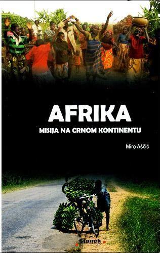 Afrika - misija na crnom kontinentu - Miro Aščić   Knjiga ...
