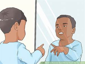 4 Ways to Promote Good Mental Health for Your Child - wikiHow