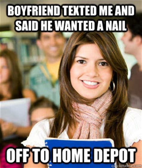 Home Depot Memes - boyfriend texted me and said he wanted a nail off to home depot sheltered college freshman