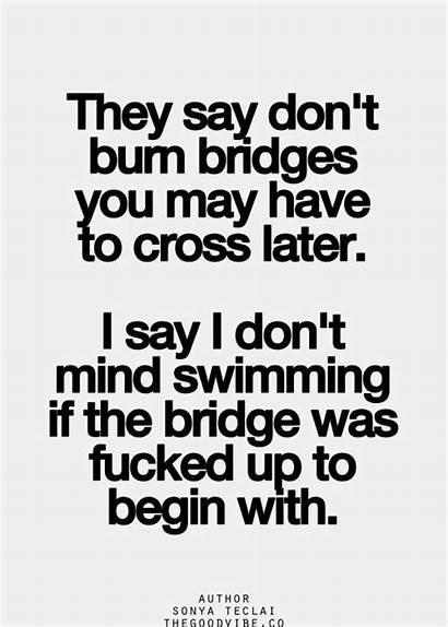 Bridges Quotes Burning Burn Don Funny Quote