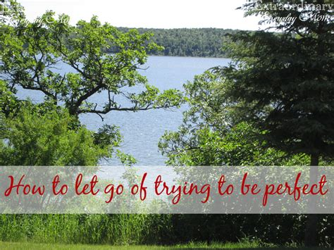 How To Let Go Of Trying To Be Perfect Extraordinary