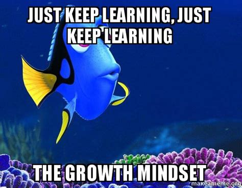 Learning Meme - just keep learning just keep learning the growth mindset dory from nemo 5 second memory