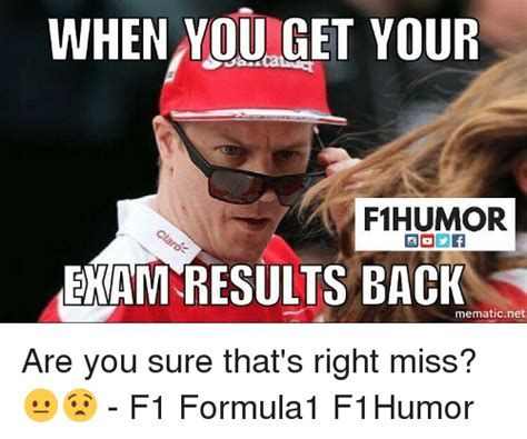When You Get Your F1humor Exam Results Back Mematic Net