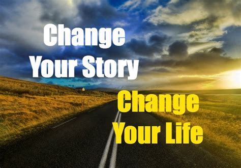 Change Your Story It's Just About Life  Life & The