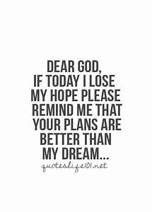 Dear God, If Today I lose my hope please remind me that ...