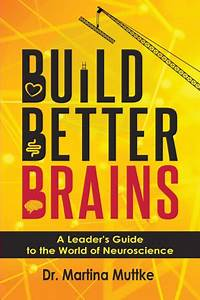 Build Better Brains  A Leader U0026 39 S Guide To The World Of