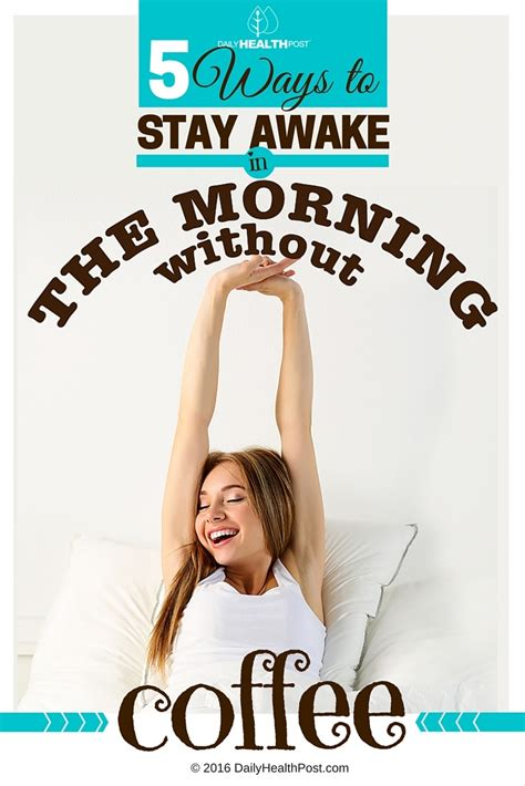 I've tried coffee and energy drinks, but they give me abd pain, fullness, and a bloating feeling that i any advice? 5 Ways to Stay Awake in the Morning Without Coffee