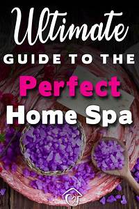 Home Spa Ultimate Guide  Ideas  Recipes  Benefits