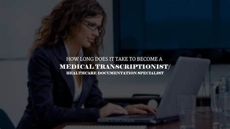 how does it take to become a transcriptionist 654 | How long does it take to become a medical transcriptionist 2