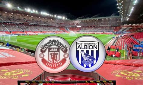 Man Utd vs West Brom LIVE: Confirmed team news and Premier ...