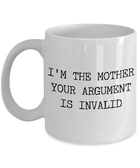Inspirational coffee quotes that will help you seize the day. Funny Mom Coffee Mug Gifts for Mom - I'm the Mother Your Argument is Invalid Ceramic Coffee Cup ...