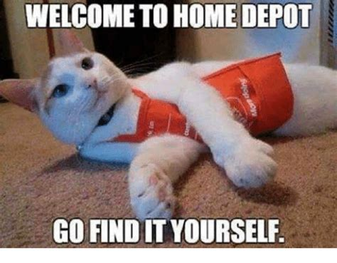 Home Depot Memes - welcome to home depot go find it yourself grumpy cat meme on sizzle