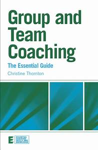 Group And Team Coaching The Essential Guide Essential Coaching Skills And Knowledge