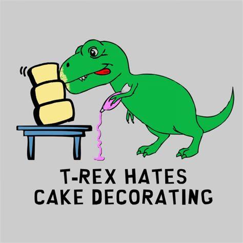 T Rex Birthday Meme - quotes about cake decorating quotesgram