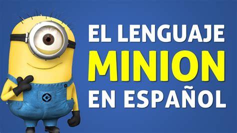 Memes De Los Minions En Espaã Ol - el idioma de los minions en espa 241 ol lenguaje minion viyoutube