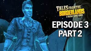 Tales From the Borderlands Episode 3 Walkthrough Part 2 ...