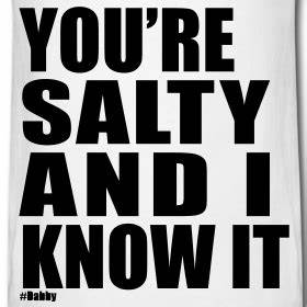 You're Salty | Dabby Shirts
