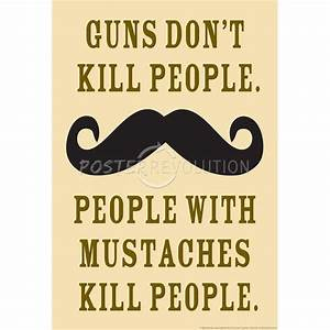 Guns Don't Kill People People With Mustaches Do Funny ...