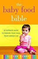 baby food bible  complete guide  feeding