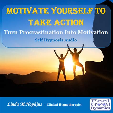 Motivate Yourself To Take Action - Feel Good Dynamics