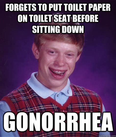 Toilet Seat Down Meme - forgets to put toilet paper on toilet seat before sitting down gonorrhea bad luck brian