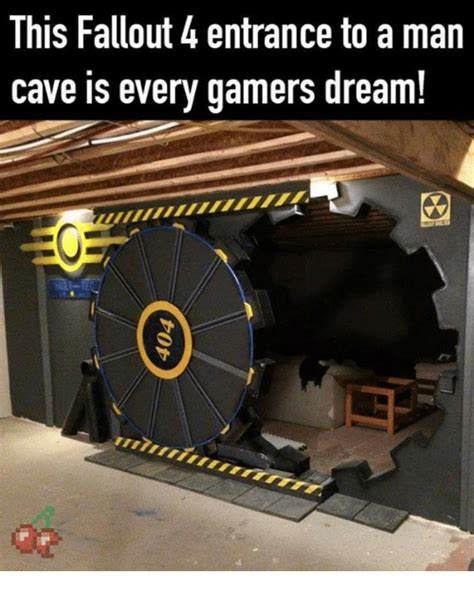 Man Cave Meme - ihis fallout 4 entrance to a man cave is every gamers dream fallout 4 meme on me me