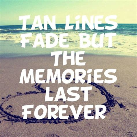 summertime quotes tan lines fade but the memories last forever summer quotes for more quotes like this visit