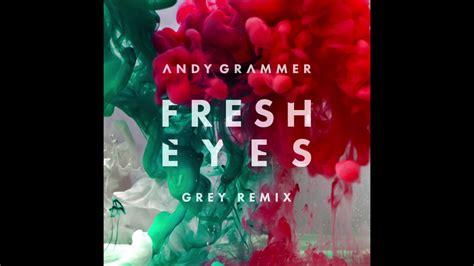 Andy Grammer  Fresh Eyes (grey Remix) Youtube
