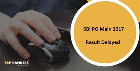 Sbi Po Mains Result 2017 Delayed, Check Official Notice For Result Postponed