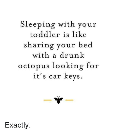Sharing Bed Meme - sleeping with your toddler is like sharing your bed with a drunk octopus looking for it s car