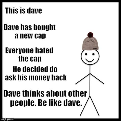 Dave Memes - be like dave imgflip