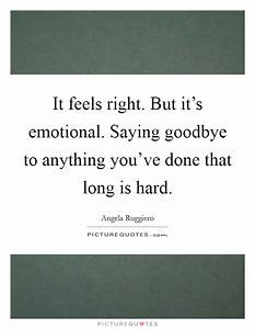 It feels right.... Hard Emotional Quotes