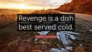 """Ricardo Montalban Quote: """"Revenge is a dish best served ..."""