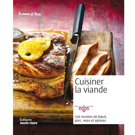 cuisiner viande cuisiner la viande editions