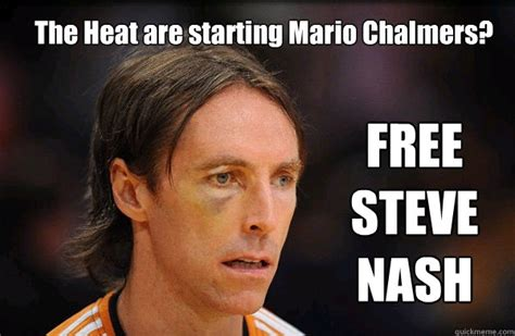 Mario Chalmers Meme - the heat are starting mario chalmers free steve nash free steve nash quickmeme