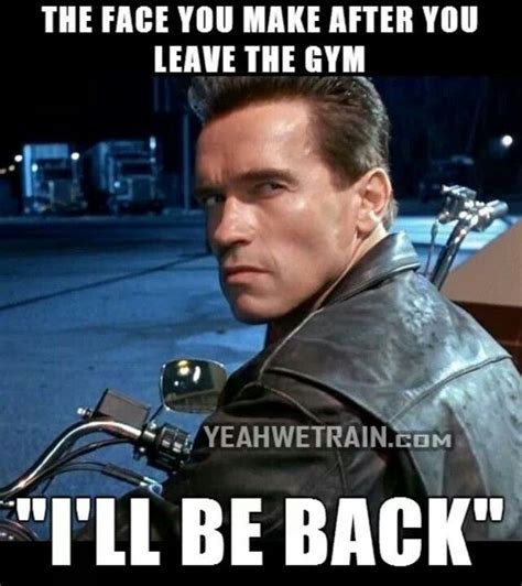 Meme Gym - arnold schwarzenegger confirms he ll be back as the terminator in terminator 5 gym humour gym