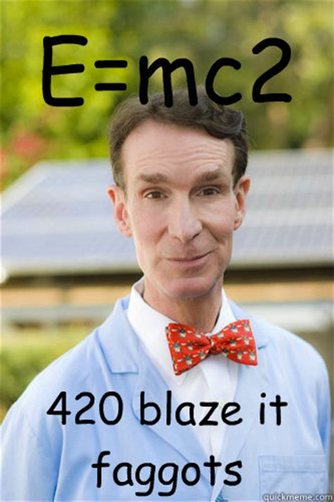 420 Blaze It Meme - e mc2 420 blaze it faggots misc quickmeme
